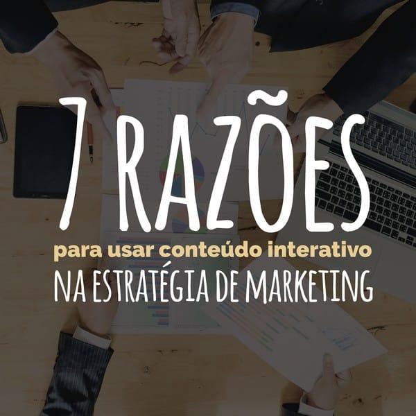 7 razões para usar conteúdo interativo na estratégia de marketing