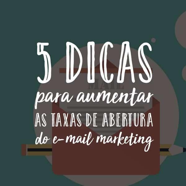 5 dicas para aumentar as taxas de abertura do e-mail marketing