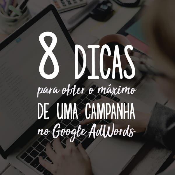 8 dicas para obter o máximo de uma campanha no Google AdWords