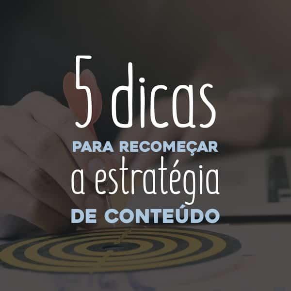 5 dicas para recomeçar a estratégia de conteúdo