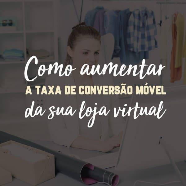Como aumentar a taxa de conversão móvel da sua loja virtual