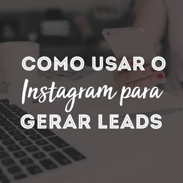 Como usar o Instagram para gerar leads