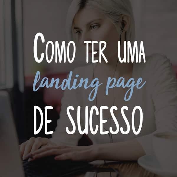 Como ter uma landing page de sucesso