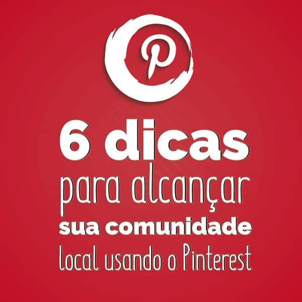 6 dicas para alcançar sua comunidade local usando o Pinterest
