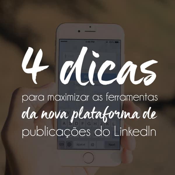 4 dicas para maximizar as ferramentas da nova plataforma de publicações do LinkedIn