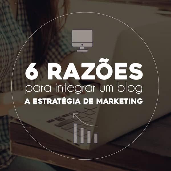 6 razões para integrar um blog a estratégia de marketing