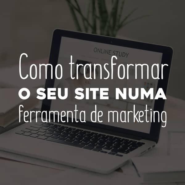 Como transformar o seu site numa ferramenta de marketing