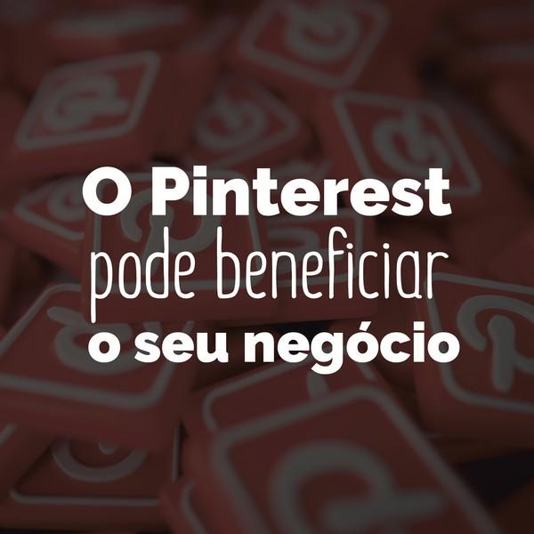 O Pinterest pode beneficiar o seu negócio