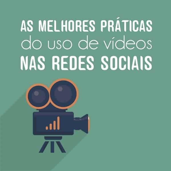 As melhores práticas do uso de vídeos nas redes sociais
