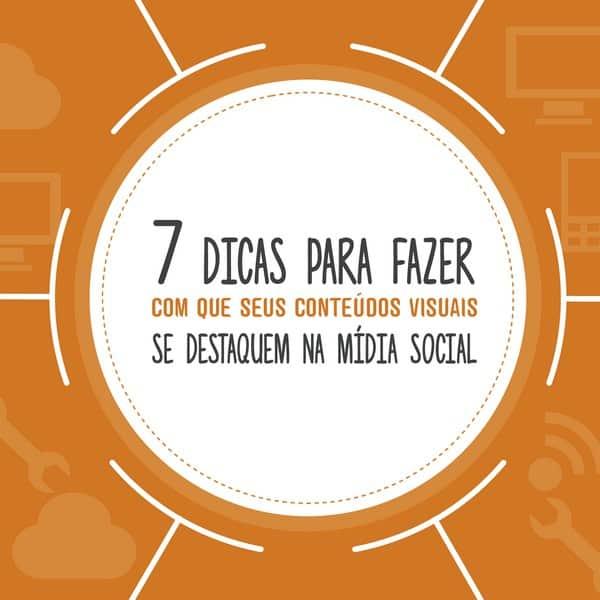 7 dicas para destacar seus conteúdos visuais na mídia social