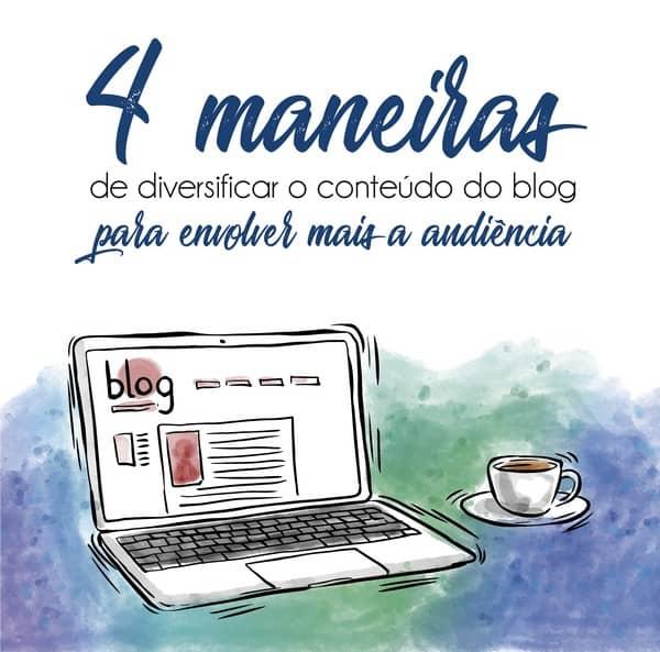 4 maneiras de diversificar o conteúdo do blog para envolver mais a audiência