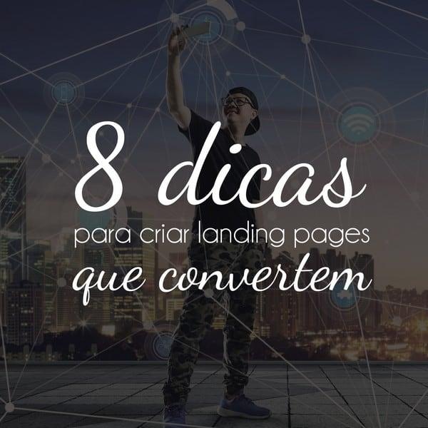 8 dicas para criar landing pages que convertem