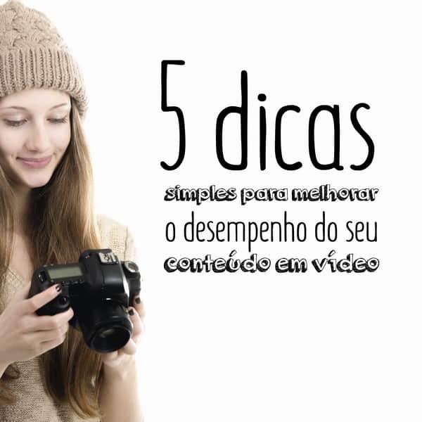5 dicas simples para melhorar o desempenho do seu conteúdo em vídeo