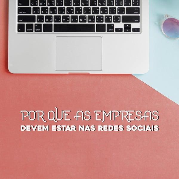 Por que as empresas devem estar nas redes sociais