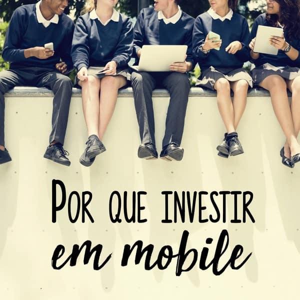 Por que investir em mobile