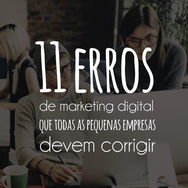 11 erros de marketing digital que todas as pequenas empresas devem corrigir