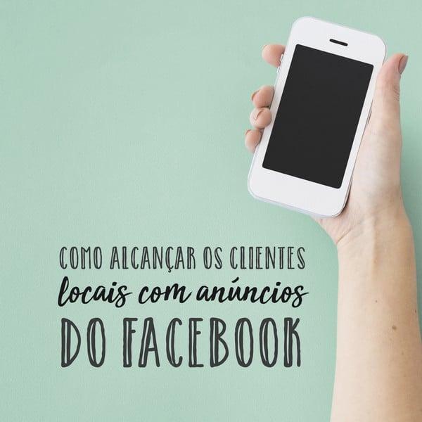 Como alcançar os clientes locais com anúncios do Facebook