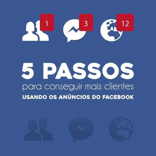 5 passos para conseguir mais clientes usando os anúncios do Facebook