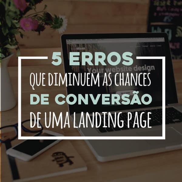 5 erros que diminuem as chances de conversão de uma landing page