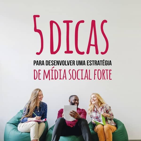 5 dicas para desenvolver uma estratégia de mídia social forte
