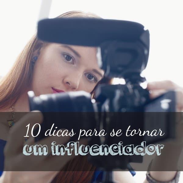 10 dicas para se tornar um influenciador