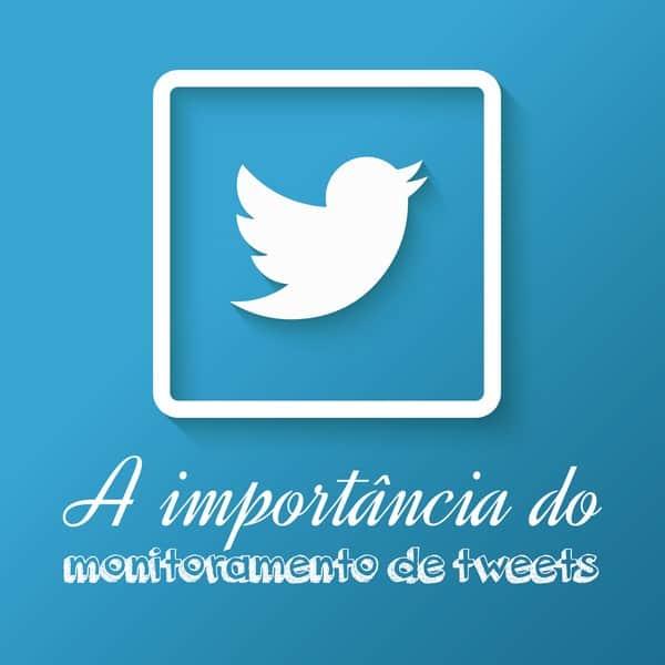 A importância do monitoramento de tweets