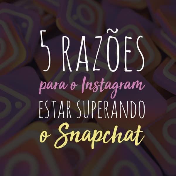 5 razões para o Instagram estar superando o Snapchat