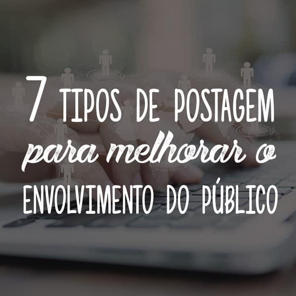 7 tipos de postagem em mídia social para melhorar o envolvimento do público