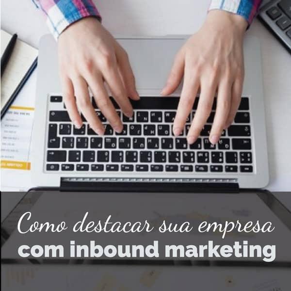 Saiba tudo sobre inbound marketing e como ele pode destacar sua empresa