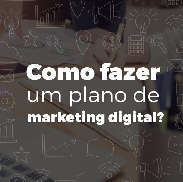 Como fazer um plano de marketing digital? Veja dicas aqui!