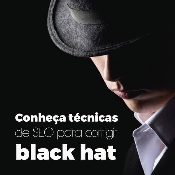 Conheça técnicas de SEO para corrigir black hat