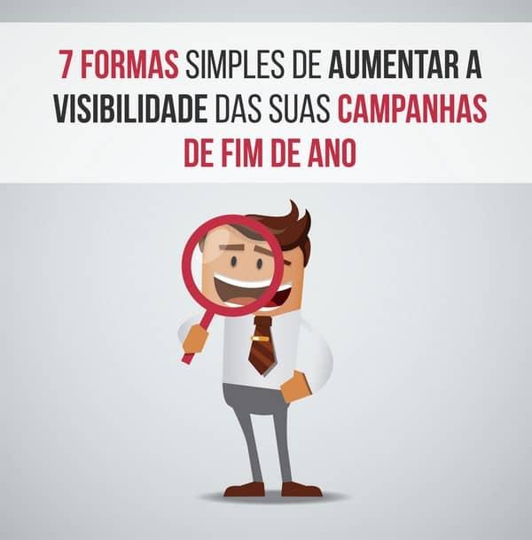 7 formas simples de aumentar a visibilidade das suas campanhas de fim de ano