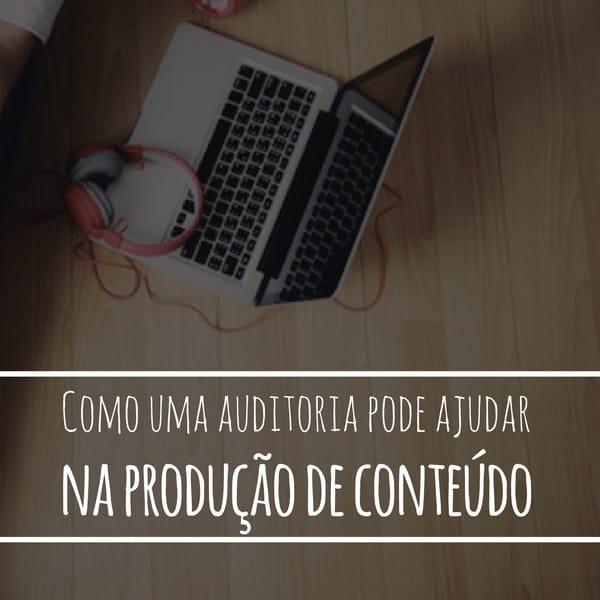 Como uma auditoria pode ajudar na produção de conteúdo