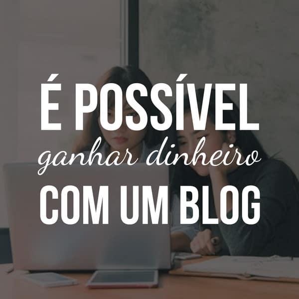 É possível ganhar dinheiro com um blog